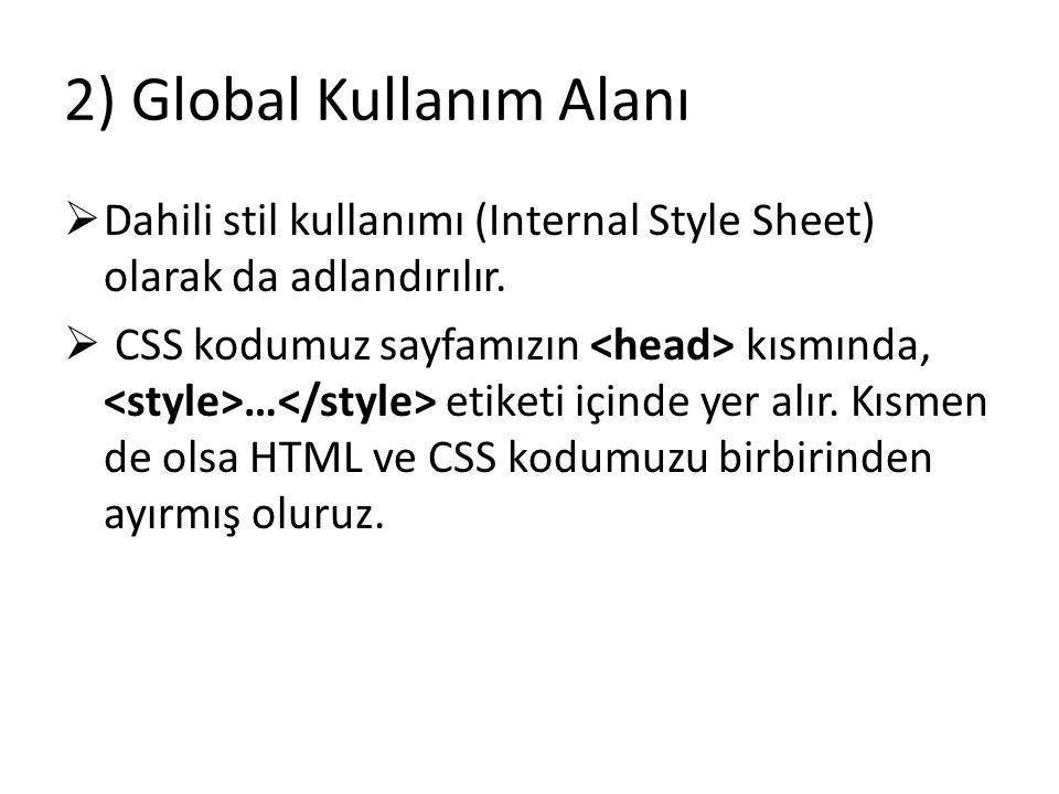 2) Global Kullanım Alanı  Dahili stil kullanımı (Internal Style Sheet) olarak da adlandırılır.  CSS kodumuz sayfamızın kısmında, … etiketi içinde ye