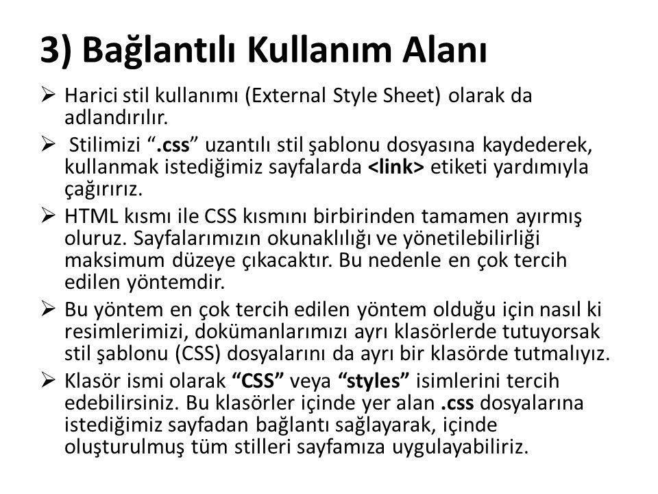 """3) Bağlantılı Kullanım Alanı  Harici stil kullanımı (External Style Sheet) olarak da adlandırılır.  Stilimizi """".css"""" uzantılı stil şablonu dosyasına"""