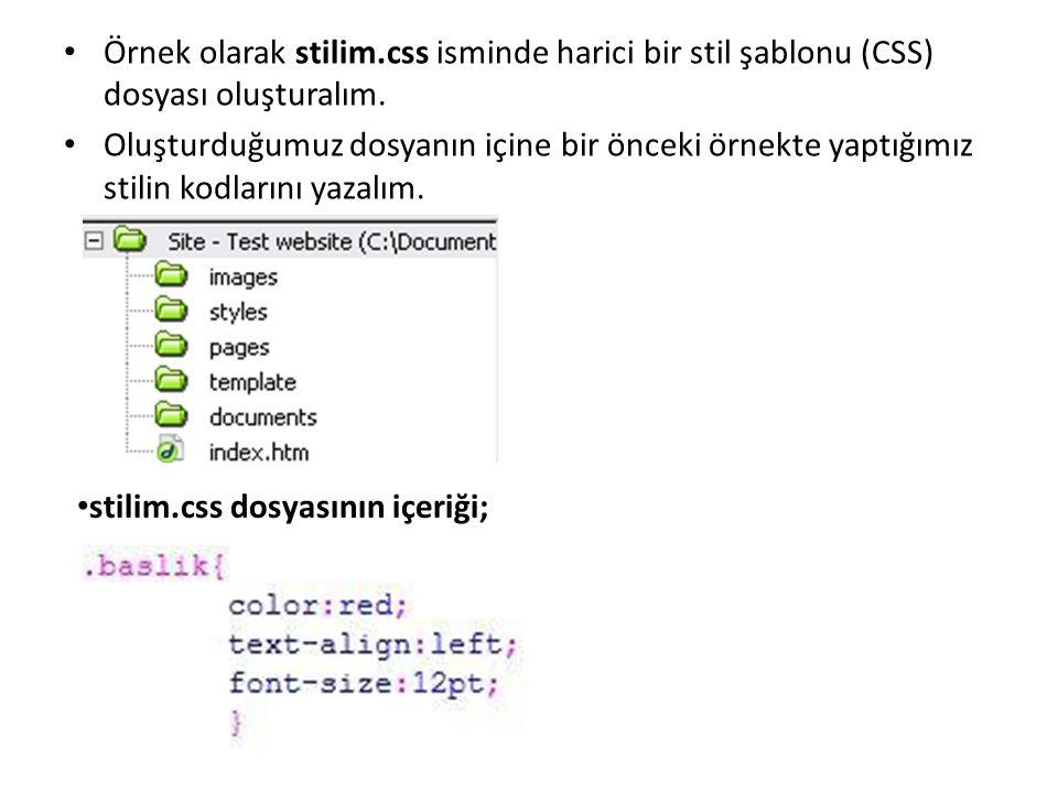 Örnek olarak stilim.css isminde harici bir stil şablonu (CSS) dosyası oluşturalım. Oluşturduğumuz dosyanın içine bir önceki örnekte yaptığımız stilin