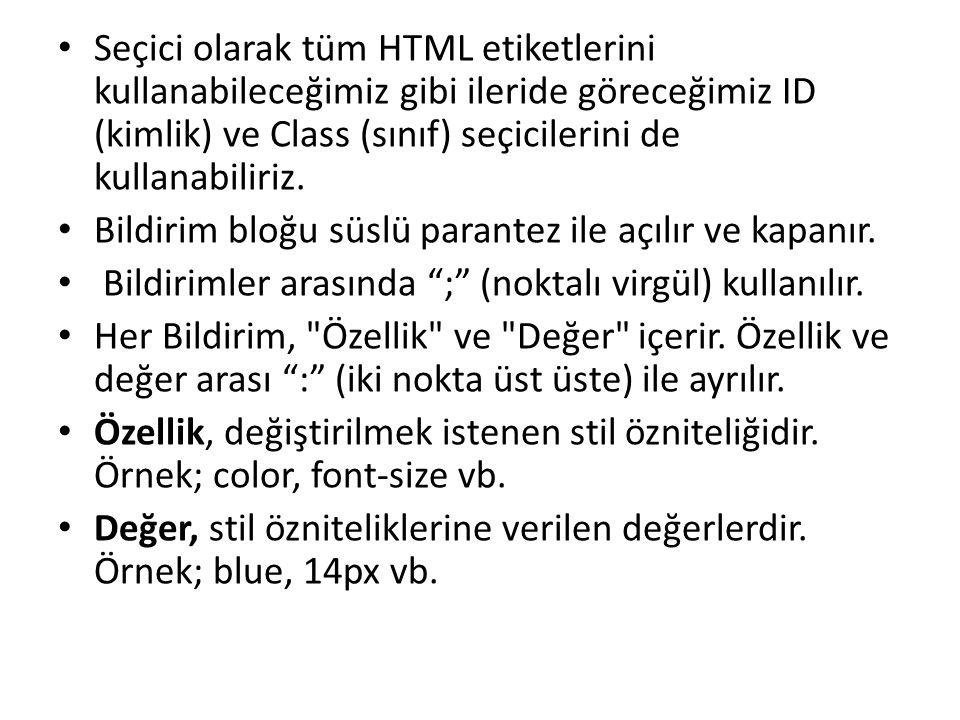 Seçici olarak tüm HTML etiketlerini kullanabileceğimiz gibi ileride göreceğimiz ID (kimlik) ve Class (sınıf) seçicilerini de kullanabiliriz. Bildirim