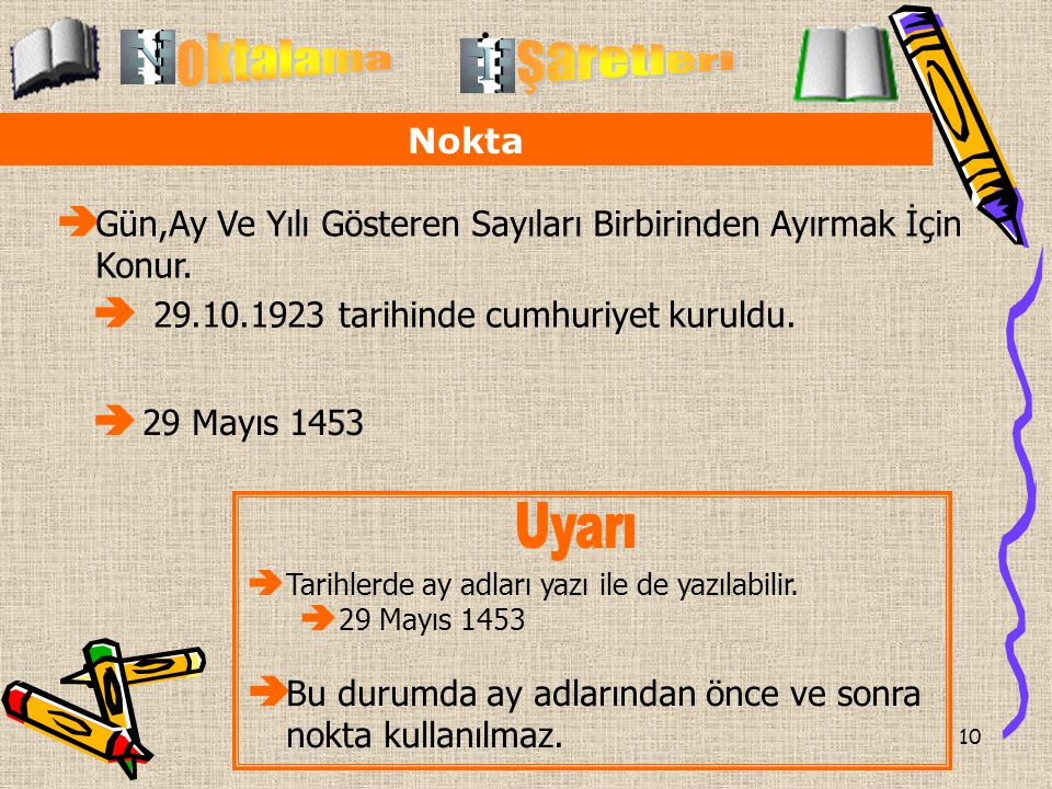 10 Nokta  Gün,Ay Ve Yılı Gösteren Sayıları Birbirinden Ayırmak İçin Konur.  29.10.1923 tarihinde cumhuriyet kuruldu.  29 Mayıs 1453. TT arihlerde