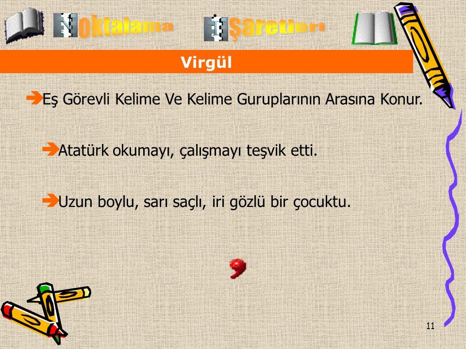 11 Virgül  Eş Görevli Kelime Ve Kelime Guruplarının Arasına Konur.  Atatürk okumayı, çalışmayı teşvik etti.  Uzun boylu, sarı saçlı, iri gözlü bir