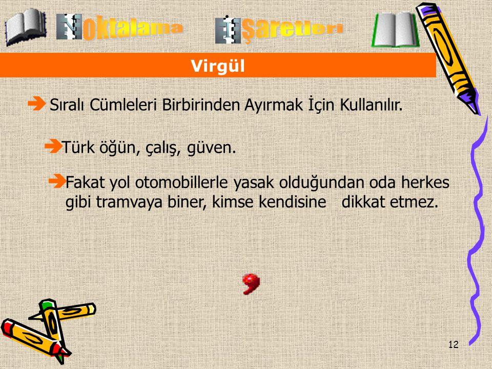 12 Virgül  Sıralı Cümleleri Birbirinden Ayırmak İçin Kullanılır.  Türk öğün, çalış, güven.  Fakat yol otomobillerle yasak olduğundan oda herkes gib