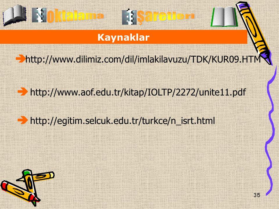 35 Kaynaklar  http://www.dilimiz.com/dil/imlakilavuzu/TDK/KUR09.HTM  http://www.aof.edu.tr/kitap/IOLTP/2272/unite11.pdf.  http://egitim.selcuk.edu.