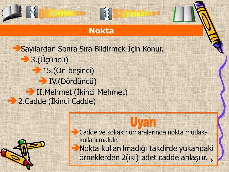 8 Nokta  Sayılardan Sonra Sıra Bildirmek İçin Konur.  3.(Üçüncü)  15.(On beşinci).  IV.(Dördüncü)  II.Mehmet (İkinci Mehmet)  2.Cadde (İkinci Ca