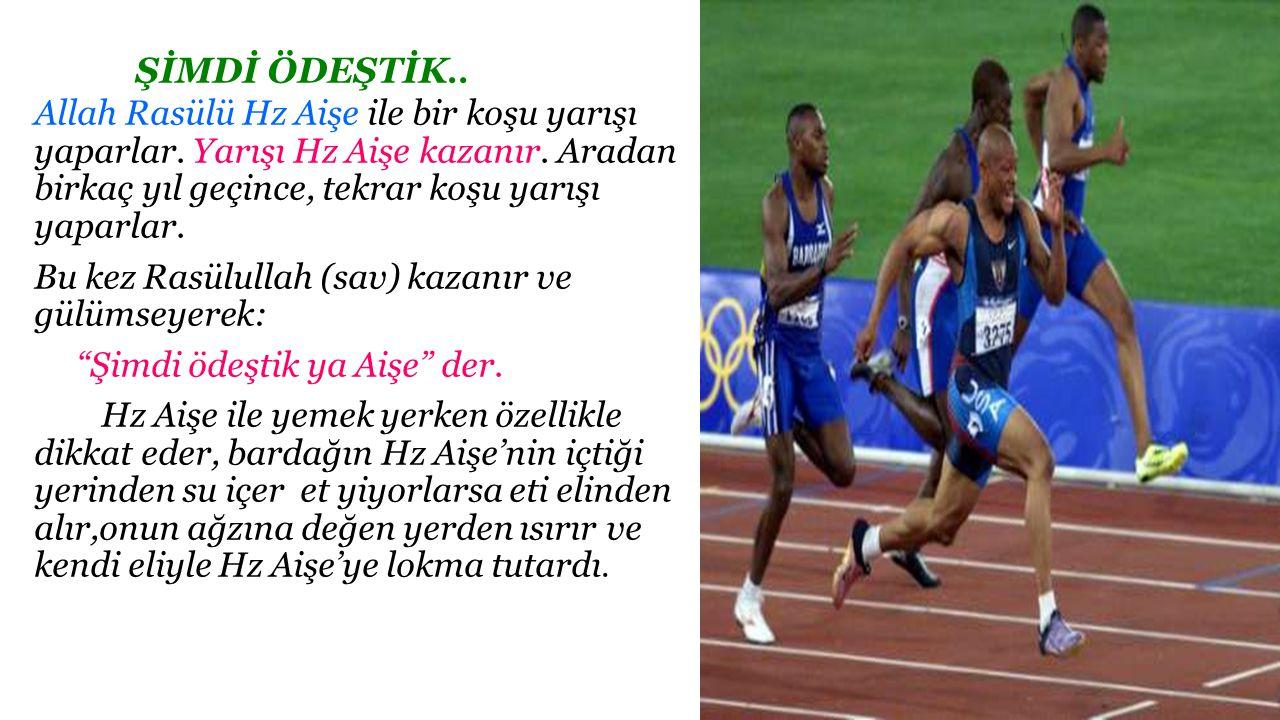 ŞİMDİ ÖDEŞTİK.. Allah Rasülü Hz Aişe ile bir koşu yarışı yaparlar. Yarışı Hz Aişe kazanır. Aradan birkaç yıl geçince, tekrar koşu yarışı yaparlar. Bu