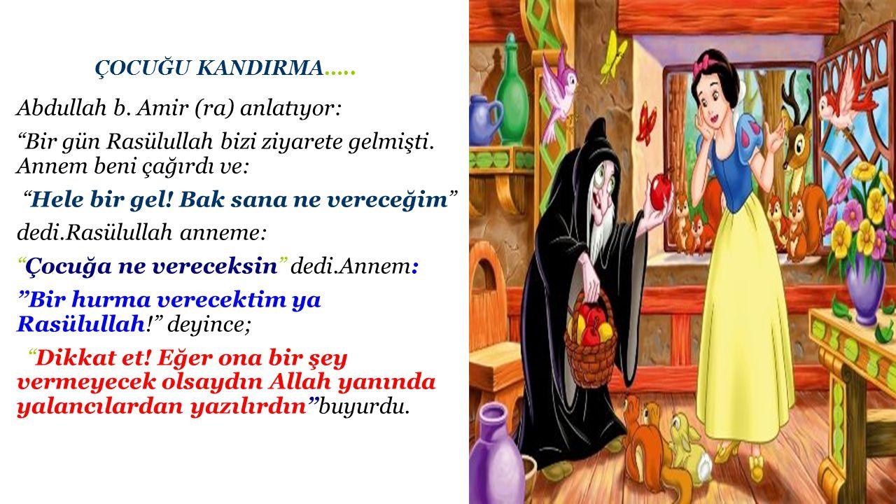 """ÇOCUĞU KANDIRMA….. Abdullah b. Amir (ra) anlatıyor: """"Bir gün Rasülullah bizi ziyarete gelmişti. Annem beni çağırdı ve: """"Hele bir gel! Bak sana ne vere"""