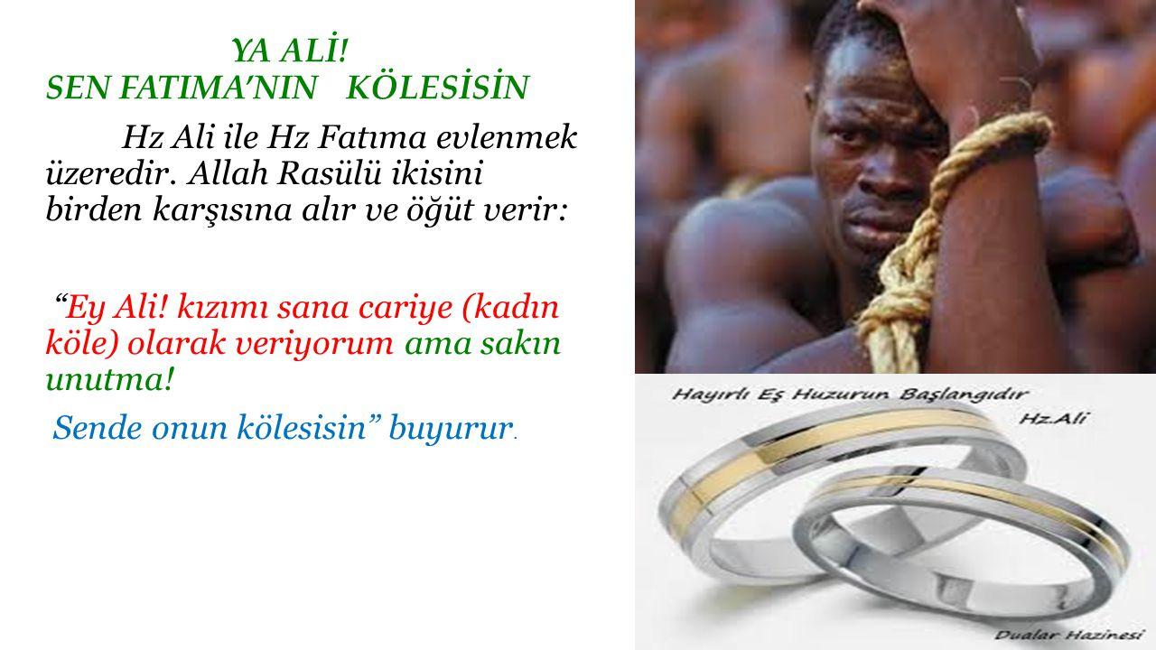 """YA ALİ! SEN FATIMA'NIN KÖLESİSİN Hz Ali ile Hz Fatıma evlenmek üzeredir. Allah Rasülü ikisini birden karşısına alır ve öğüt verir: """"Ey Ali! kızımı san"""