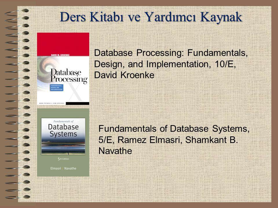 Ders Kitabı ve Yardımcı Kaynak Database Processing: Fundamentals, Design, and Implementation, 10/E, David Kroenke Fundamentals of Database Systems, 5/