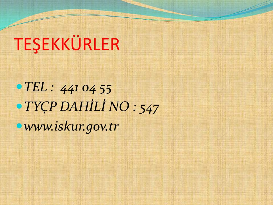 TEŞEKKÜRLER TEL : 441 04 55 TYÇP DAHİLİ NO : 547 www.iskur.gov.tr