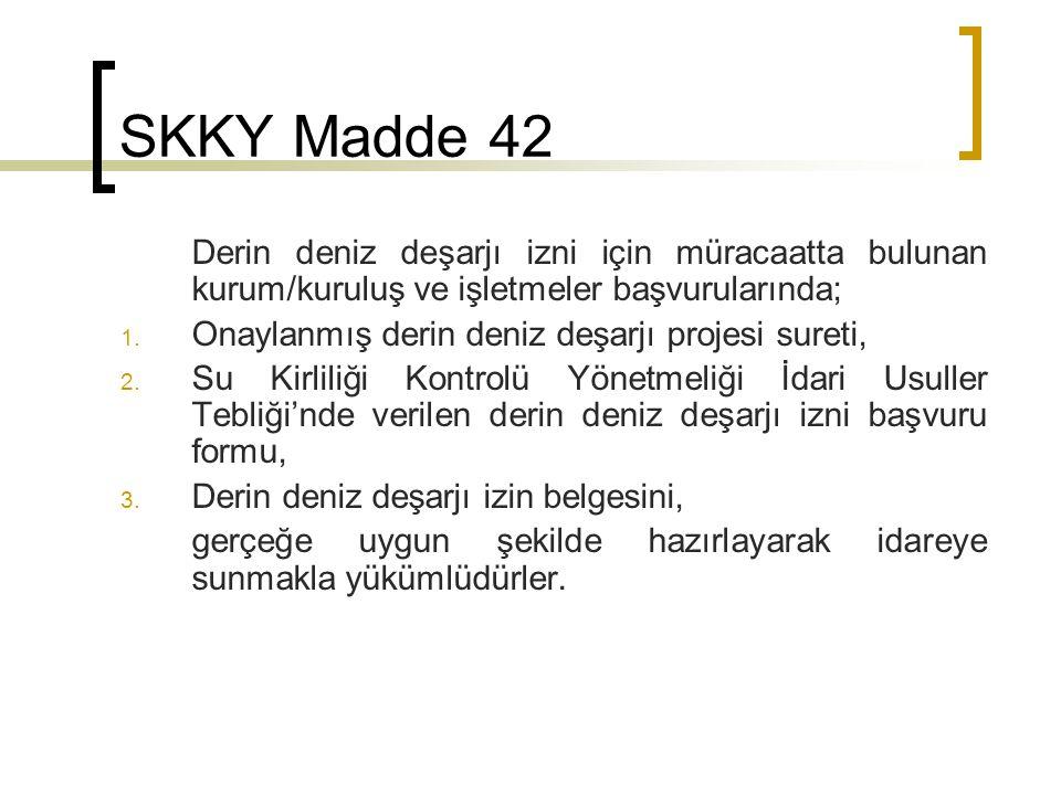 SKKY Madde 42 Derin deniz deşarjı izni için müracaatta bulunan kurum/kuruluş ve işletmeler başvurularında; 1.