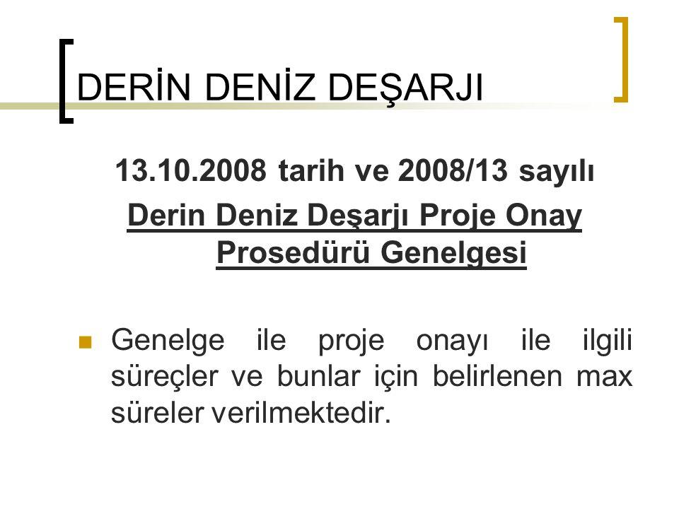 DERİN DENİZ DEŞARJI 13.10.2008 tarih ve 2008/13 sayılı Derin Deniz Deşarjı Proje Onay Prosedürü Genelgesi Genelge ile proje onayı ile ilgili süreçler