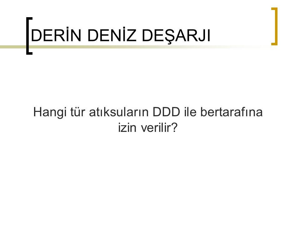 DERİN DENİZ DEŞARJI Hangi tür atıksuların DDD ile bertarafına izin verilir?