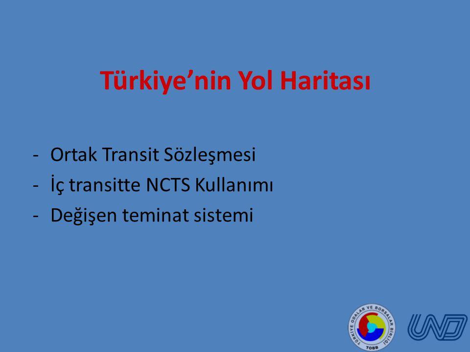 Türkiye'nin Yol Haritası -Ortak Transit Sözleşmesi -İç transitte NCTS Kullanımı -Değişen teminat sistemi