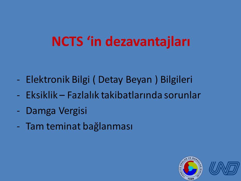 NCTS 'in dezavantajları -Elektronik Bilgi ( Detay Beyan ) Bilgileri -Eksiklik – Fazlalık takibatlarında sorunlar -Damga Vergisi -Tam teminat bağlanması