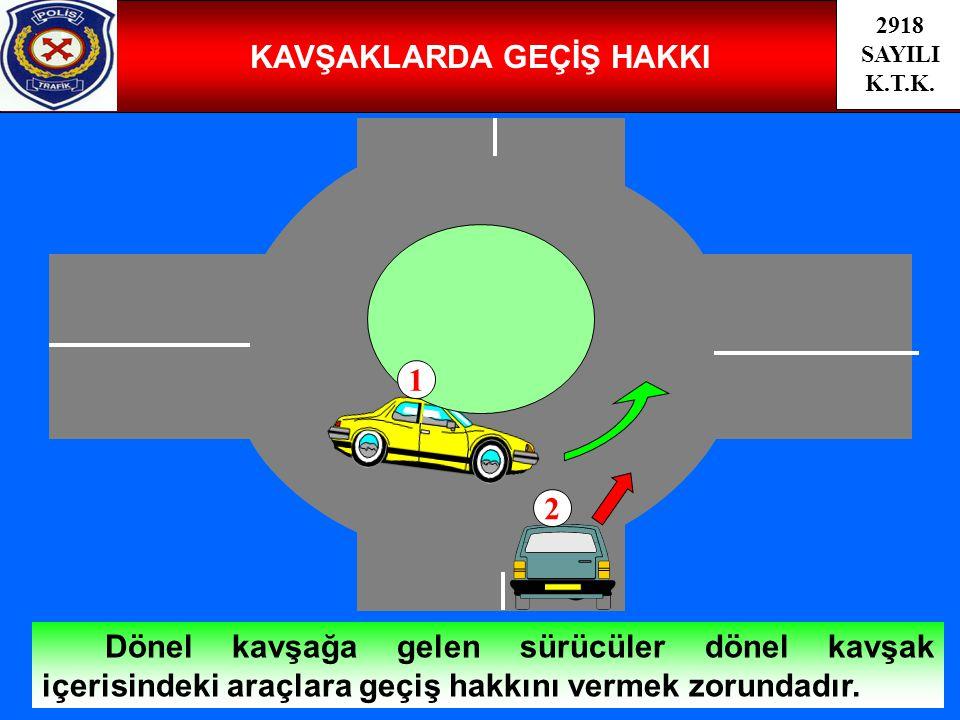 49 KAVŞAKLARDA GEÇİŞ HAKKI Dönel kavşağa gelen sürücüler dönel kavşak içerisindeki araçlara geçiş hakkını vermek zorundadır. 2918 SAYILI K.T.K. 1 2