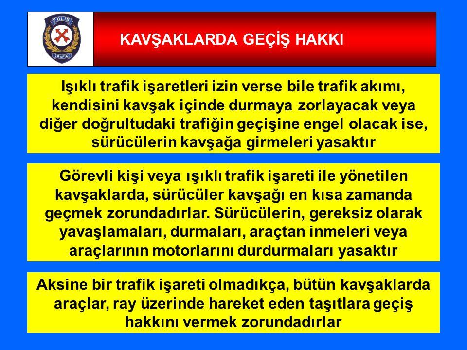 54 KAVŞAKLARDA GEÇİŞ HAKKI Işıklı trafik işaretleri izin verse bile trafik akımı, kendisini kavşak içinde durmaya zorlayacak veya diğer doğrultudaki t