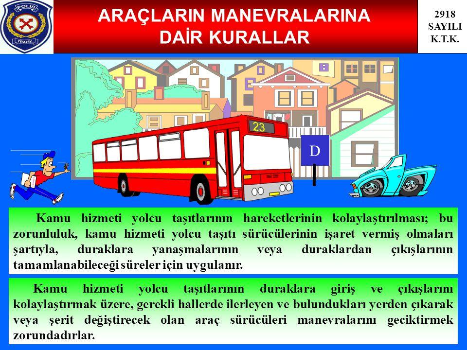 66 ARAÇLARIN MANEVRALARINA DAİR KURALLAR 2918 SAYILI K.T.K. Kamu hizmeti yolcu taşıtlarının hareketlerinin kolaylaştırılması; bu zorunluluk, kamu hizm