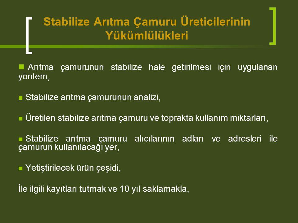 Stabilize Arıtma Çamuru Üreticilerinin Yükümlülükleri Arıtma çamurunun stabilize hale getirilmesi için uygulanan yöntem, Stabilize arıtma çamurunun an