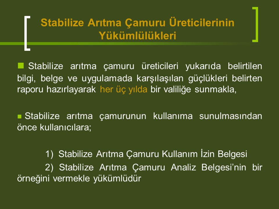Stabilize Arıtma Çamuru Üreticilerinin Yükümlülükleri Stabilize arıtma çamuru üreticileri yukarıda belirtilen bilgi, belge ve uygulamada karşılaşılan