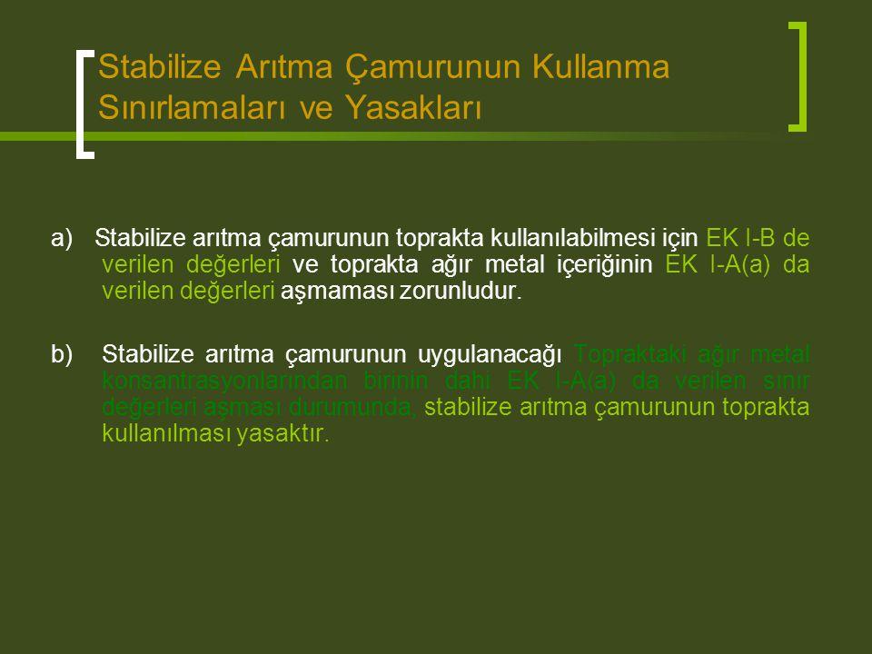 Stabilize Arıtma Çamurunun Kullanma Sınırlamaları ve Yasakları a) Stabilize arıtma çamurunun toprakta kullanılabilmesi için EK I-B de verilen değerler