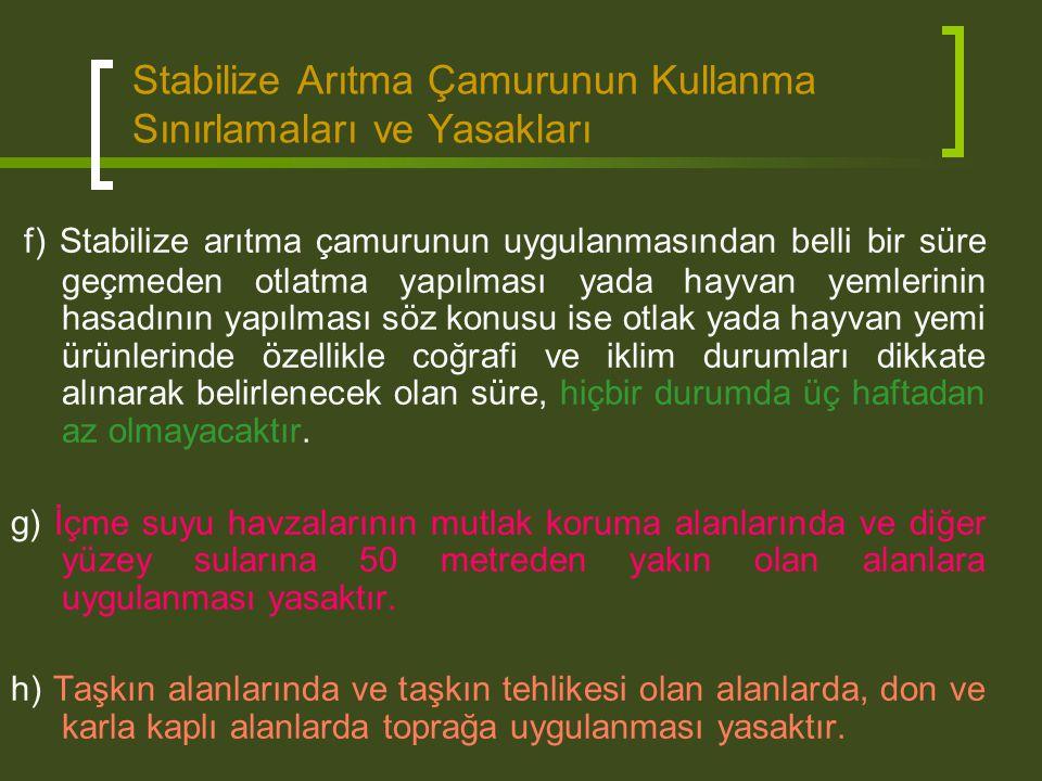 Stabilize Arıtma Çamurunun Kullanma Sınırlamaları ve Yasakları f) Stabilize arıtma çamurunun uygulanmasından belli bir süre geçmeden otlatma yapılması