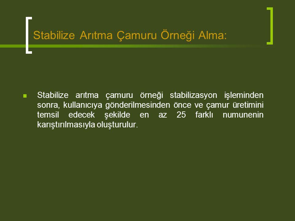 Stabilize Arıtma Çamuru Örneği Alma: Stabilize arıtma çamuru örneği stabilizasyon işleminden sonra, kullanıcıya gönderilmesinden önce ve çamur üretimi