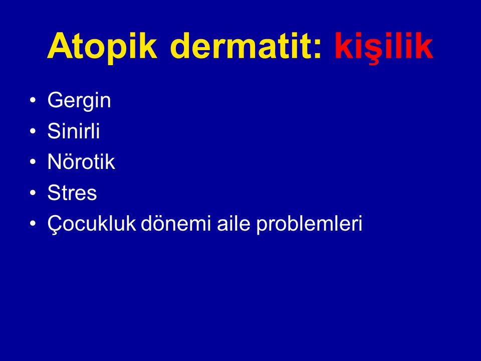 Atopik dermatit: kişilik Gergin Sinirli Nörotik Stres Çocukluk dönemi aile problemleri