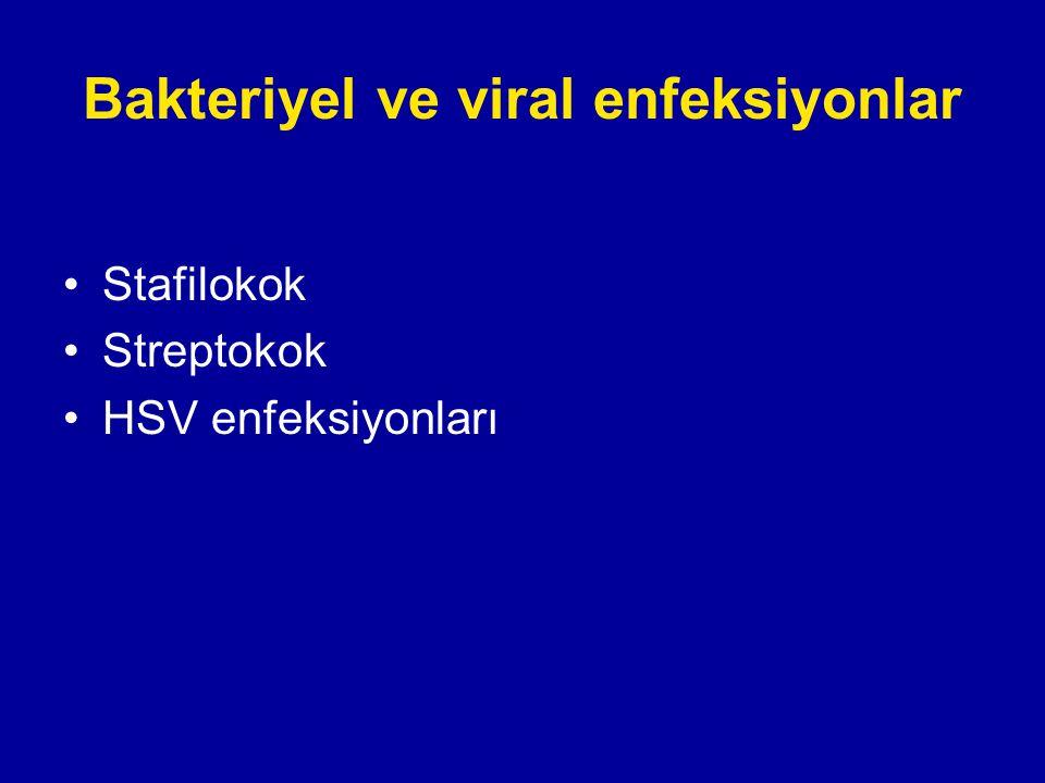 Bakteriyel ve viral enfeksiyonlar Stafilokok Streptokok HSV enfeksiyonları