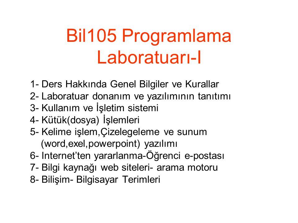 105 Programlama Laboratuarı- I Dersin Amaçı ve içeriği: BİL 101 Bilgisayar Yazılımı-I dersinde işlenen temel programlama yöntem, kavram ve kuralların pratik uygulama ile pekiştirilmesi için; derste işlenen konularla eşgüdümlü olarak verilen problem örneklerinin bilgisayar başında geliştirilmesi, işletilmesi ve sonuçlarının doğruluğunun irdelenmesini kapsayan deneysel bir laboratuar uygulaması çalışmadır.