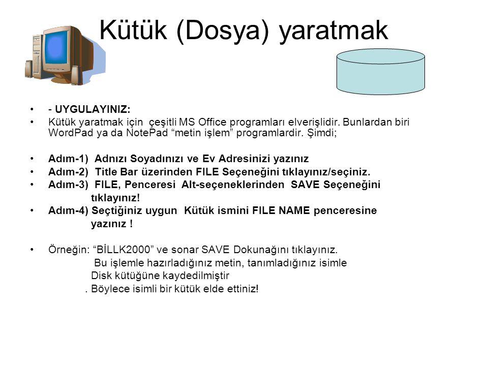 """Kütük (Dosya) yaratmak - UYGULAYINIZ: Kütük yaratmak için çeşitli MS Office programları elverişlidir. Bunlardan biri WordPad ya da NotePad """"metin işle"""