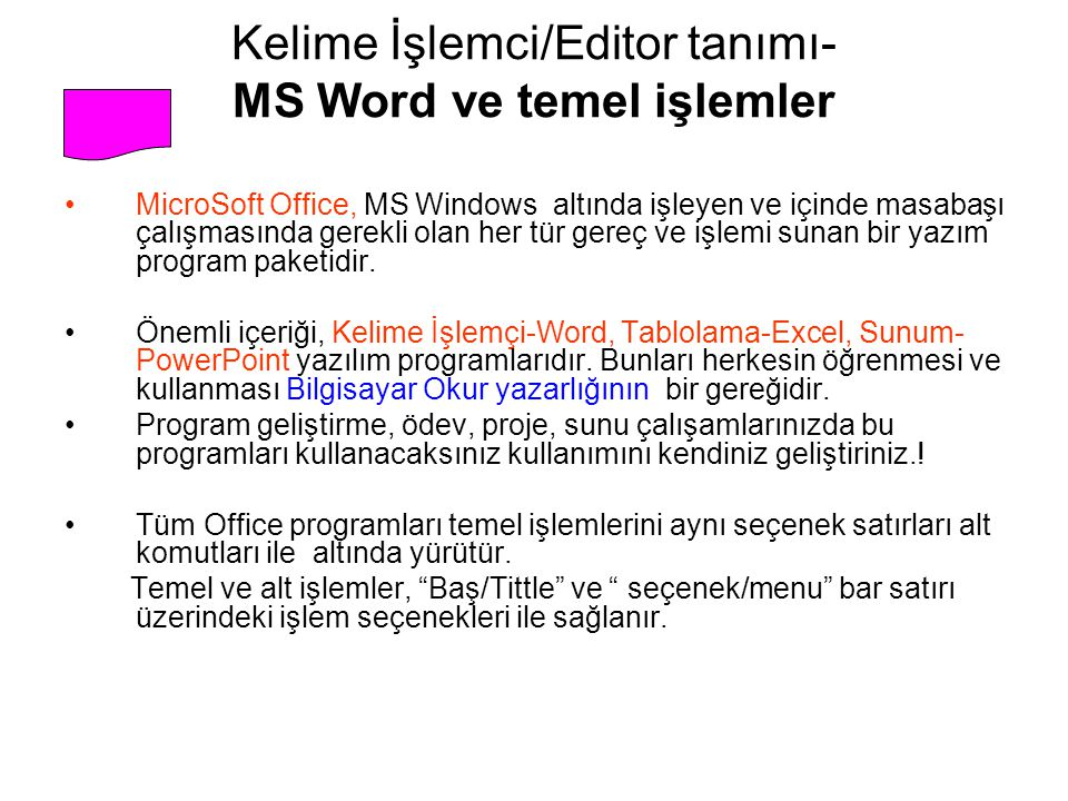 Kelime İşlemci/Editor tanımı- MS Word ve temel işlemler MicroSoft Office, MS Windows altında işleyen ve içinde masabaşı çalışmasında gerekli olan her