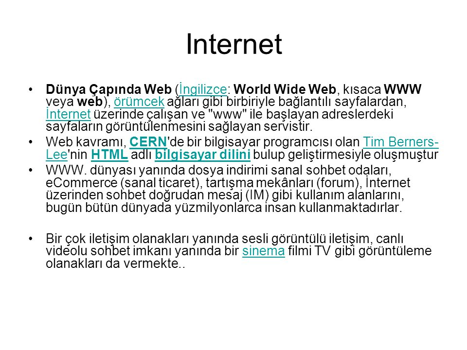 Internet Dünya Çapında Web (İngilizce: World Wide Web, kısaca WWW veya web), örümcek ağları gibi birbiriyle bağlantılı sayfalardan, İnternet üzerinde