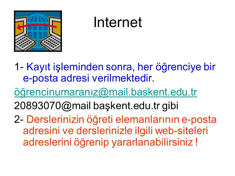 Internet 1- Kayıt işleminden sonra, her öğrenciye bir e-posta adresi verilmektedir. öğrencinumaranız@mail.baskent.edu.tr 20893070@mail başkent.edu.tr