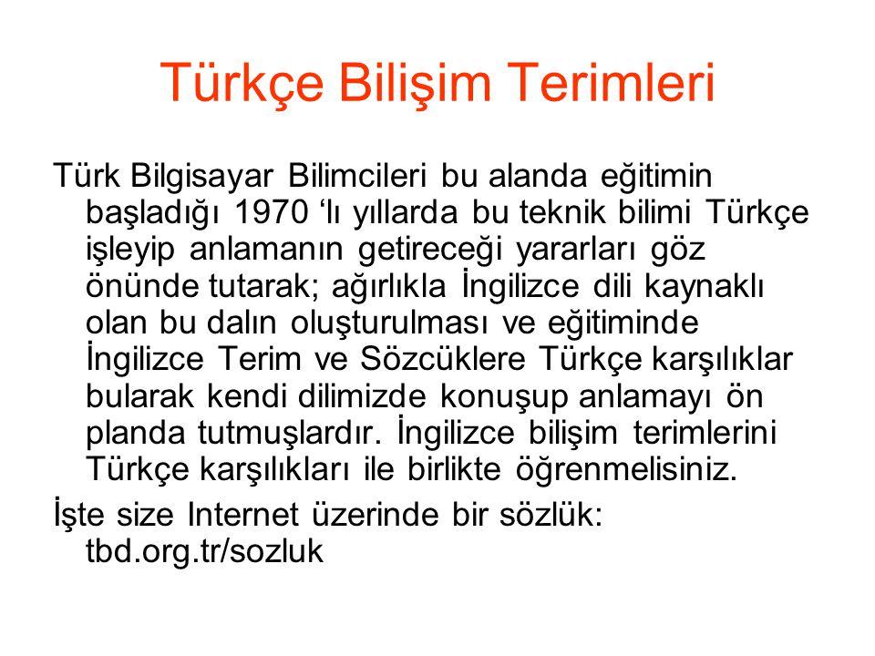 Türkçe Bilişim Terimleri Türk Bilgisayar Bilimcileri bu alanda eğitimin başladığı 1970 'lı yıllarda bu teknik bilimi Türkçe işleyip anlamanın getirece