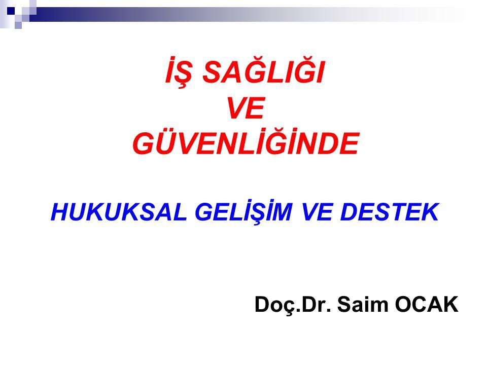 İŞ SAĞLIĞI VE GÜVENLİĞİNDE HUKUKSAL GELİŞİM VE DESTEK Doç.Dr. Saim OCAK