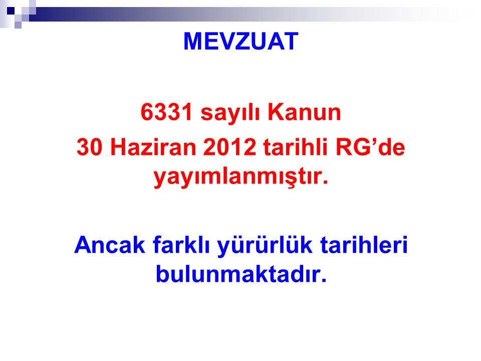 MEVZUAT 6331 sayılı Kanun 30 Haziran 2012 tarihli RG'de yayımlanmıştır. Ancak farklı yürürlük tarihleri bulunmaktadır.
