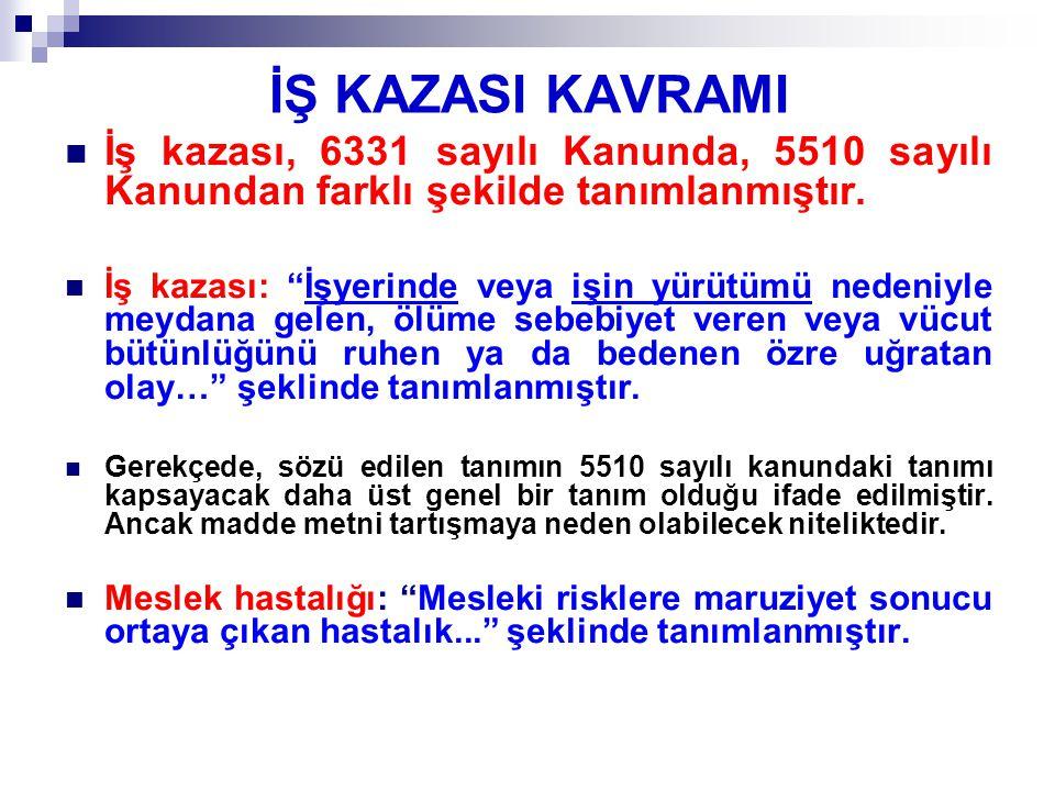 """İŞ KAZASI KAVRAMI İş kazası, 6331 sayılı Kanunda, 5510 sayılı Kanundan farklı şekilde tanımlanmıştır. İş kazası: """"İşyerinde veya işin yürütümü nedeniy"""