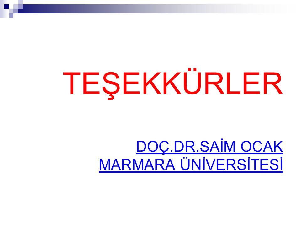 TEŞEKKÜRLER DOÇ.DR.SAİM OCAK MARMARA ÜNİVERSİTESİ