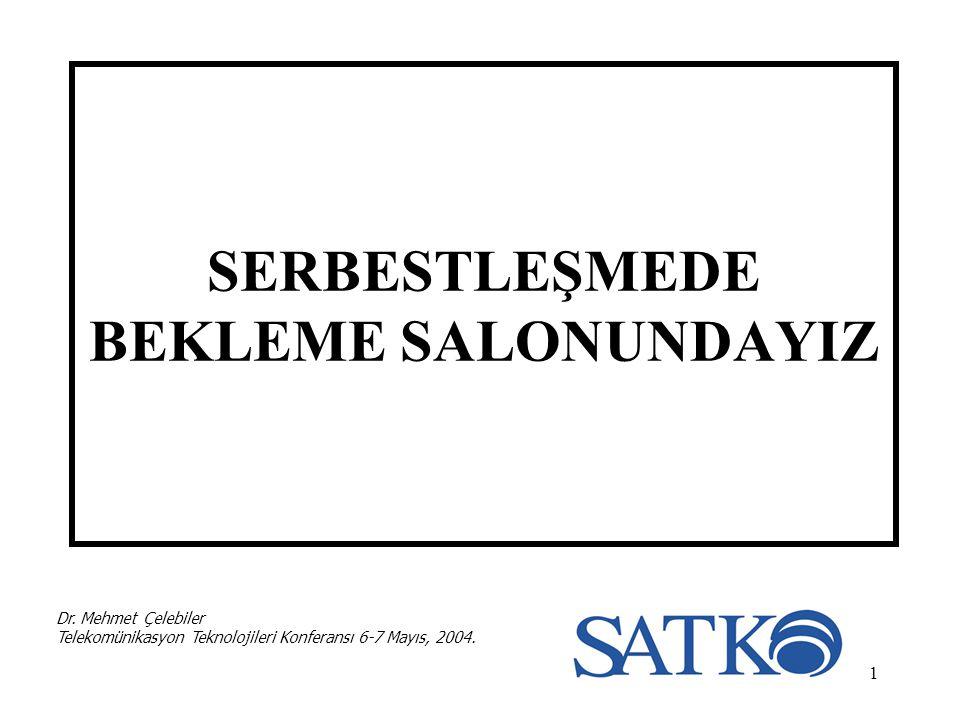 1 SERBESTLEŞMEDE BEKLEME SALONUNDAYIZ Dr. Mehmet Çelebiler Telekomünikasyon Teknolojileri Konferansı 6-7 Mayıs, 2004.