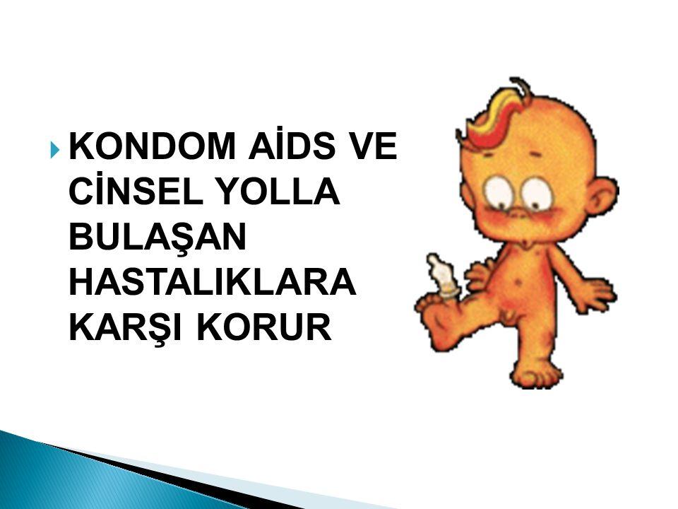 KKONDOM AİDS VE CİNSEL YOLLA BULAŞAN HASTALIKLARA KARŞI KORUR