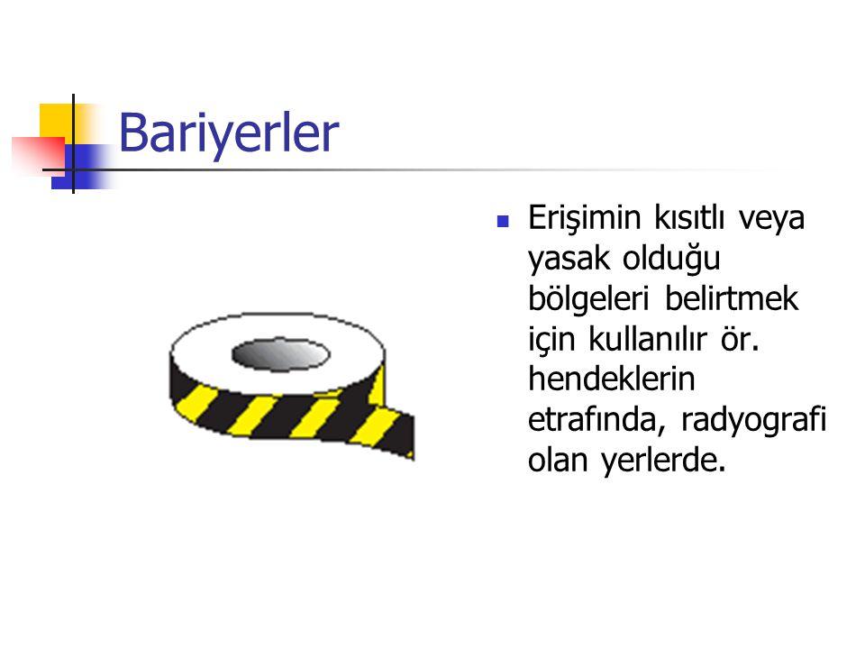 Bariyerler Erişimin kısıtlı veya yasak olduğu bölgeleri belirtmek için kullanılır ör. hendeklerin etrafında, radyografi olan yerlerde.
