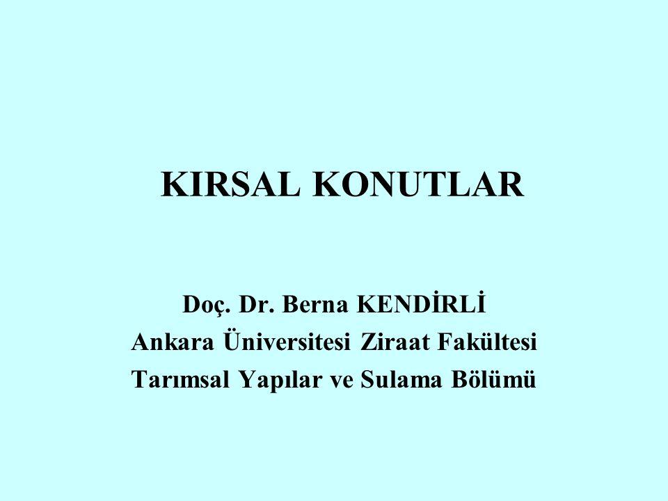 KIRSAL KONUTLAR Doç. Dr. Berna KENDİRLİ Ankara Üniversitesi Ziraat Fakültesi Tarımsal Yapılar ve Sulama Bölümü