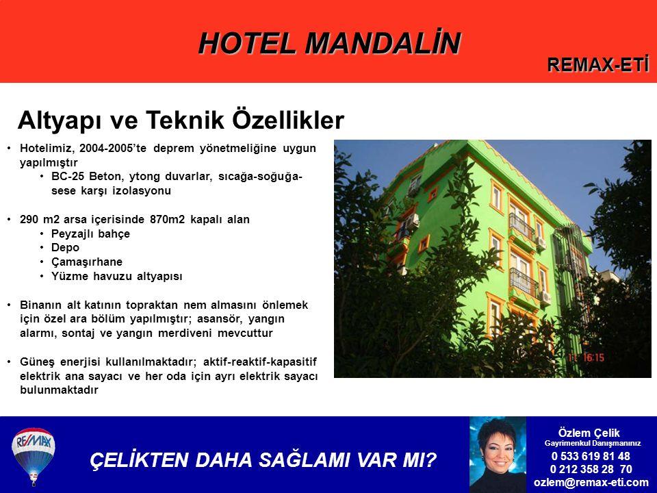 HOTEL MANDALİN REMAX-ETİ 0 533 619 81 48 0 212 358 28 70 ozlem@remax-eti.com Özlem Çelik Gayrimenkul Danışmanınız ÇELİKTEN DAHA SAĞLAMI VAR MI.