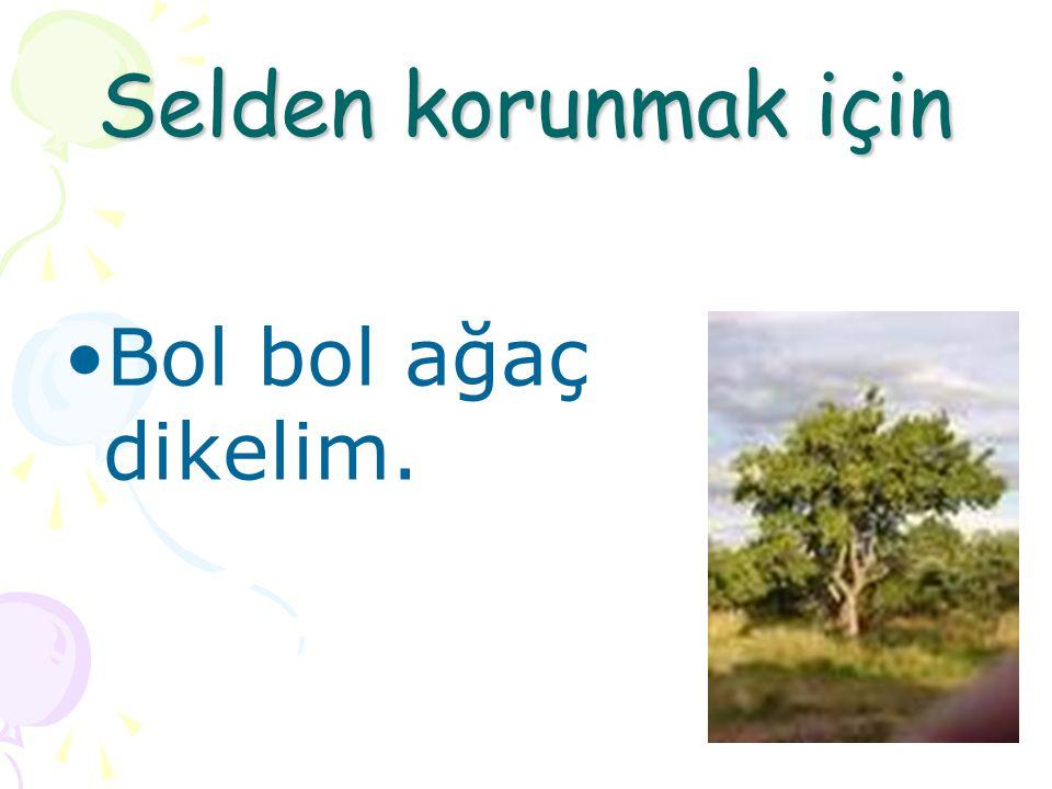 Selden korunmak için Bol bol ağaç dikelim.