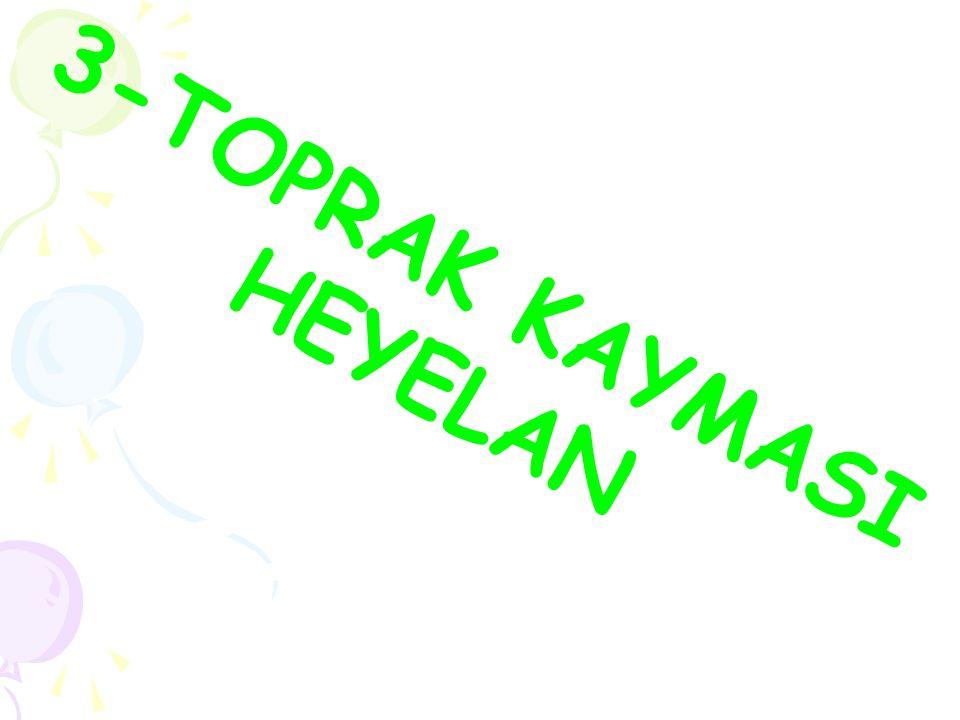 3-TOPRAK KAYMASI HEYELAN