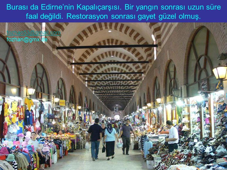 Burası da Edirne'nin Kapalıçarşısı. Bir yangın sonrası uzun süre faal değildi.