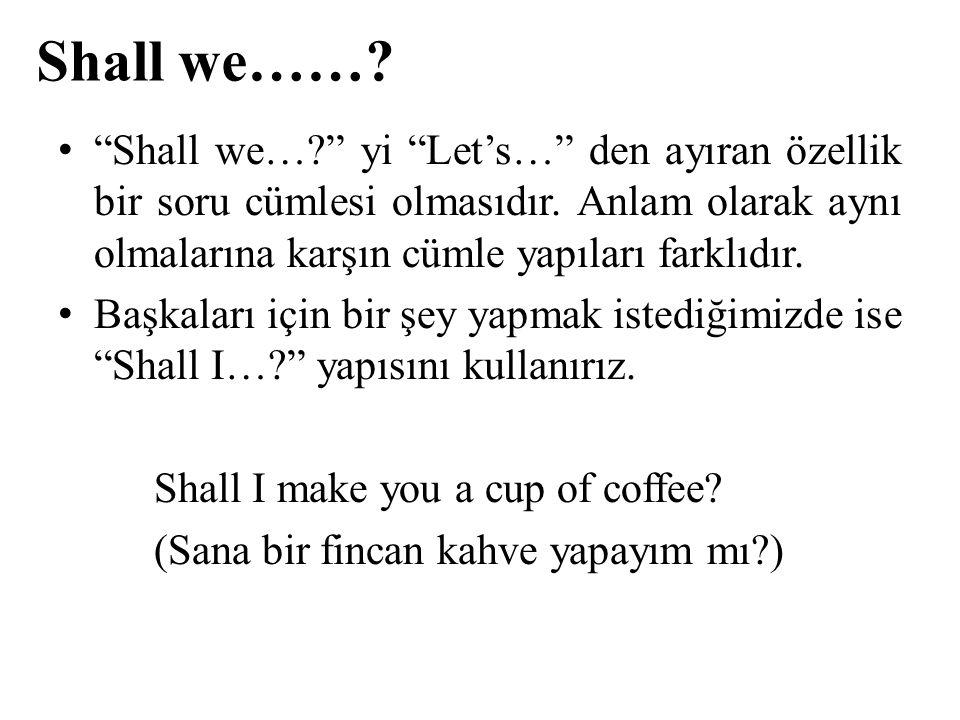 """Shall we……? """"Shall we…?"""" yi """"Let's…"""" den ayıran özellik bir soru cümlesi olmasıdır. Anlam olarak aynı olmalarına karşın cümle yapıları farklıdır. Başk"""