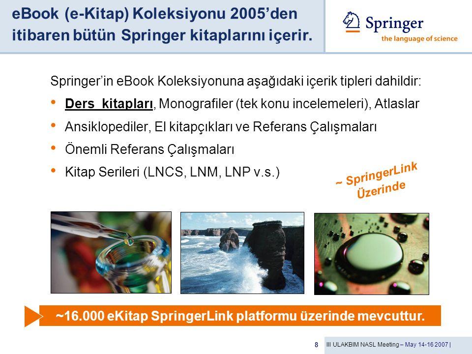 III ULAKBIM NASL Meeting – May 14-16 2007 | 8 eBook (e-Kitap) Koleksiyonu 2005'den itibaren bütün Springer kitaplarını içerir. Springer'in eBook Kolek