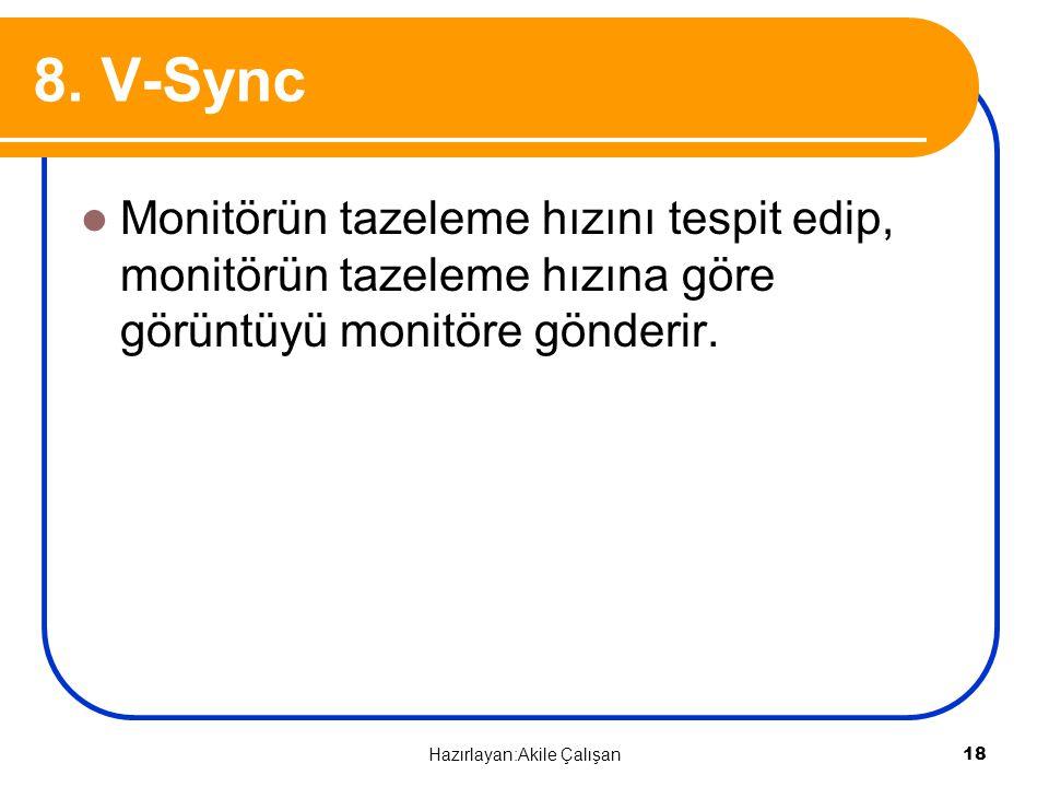 8. V-Sync Monitörün tazeleme hızını tespit edip, monitörün tazeleme hızına göre görüntüyü monitöre gönderir. 18 Hazırlayan:Akile Çalışan